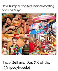 Dos Xx Memes - how trump supporters look celebrating cinco de mayo able taco bell