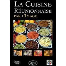 cuisine reunionnaise meilleures recettes la cuisine réunionnaise par l image relié carole iva achat