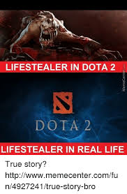 True Life Meme Generator - lifestealerin dota 2 dota 2 lifestealer in real life true story