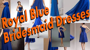 the luxurious royal blue bridesmaid dresses youtube
