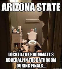 Arizona Memes - arizona state locked the roommate s adderall in the bathroom