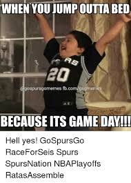 San Antonio Spurs Memes - when you jump outta bed fbcomgsgmemes because its game day hell