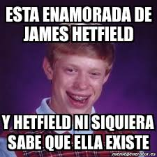 James Hetfield Meme - meme bad luck brian esta enamorada de james hetfield y hetfield ni