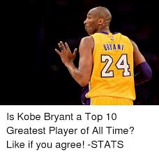 Kobe Bryant Memes - bryant is kobe bryant a top 10 greatest player of all time like if