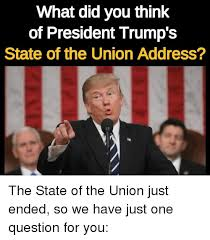 State Of The Union Meme - what did you think of president trump s state of the union address