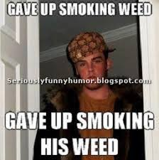 Memes About Smoking Weed - seriously funny humor funny humour alcohol drug and hilarious