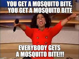 Mosquito Meme - oprah you get a meme imgflip