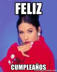Selena Quintanilla Meme - feliz cumpleaños selena quintanilla meme generator