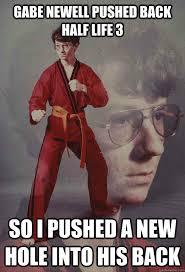 Gabe Newell Memes - gabe newell pushed back half life 3 so i pushed a new hole into