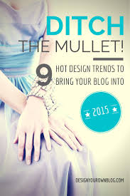 ditch the mullet 9 design trends to bring your blog into 2015