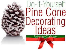 pine cone decoration ideas pine cone decorating ideas