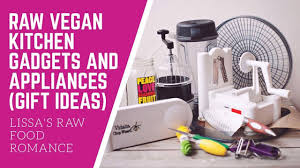 raw vegan kitchen gadgets and appliances what i use youtube