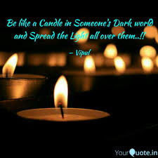 light a candle for someone be like a candle in someone s quote by vipul gaur yourquote