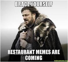 Restaurant Memes - brace yourself restaurant memes are coming unleash make a meme
