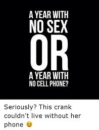 Funny Sexual Memes Pictures - a year with no sex a year with no cell phone seriously this