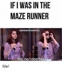 Runner Meme - if i was in the maze runner obrinoonthefandomfeels ha no i don t run