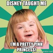 Disney Girl Meme - disney taught me i m a pretty pink princess retard girl meme
