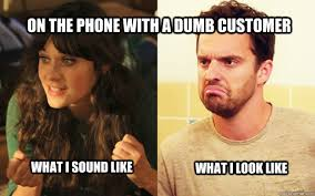 New Girl Memes - on the phone with a dumb customer what i sound like what i look