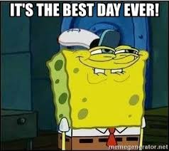 Best Day Ever Meme - it s the best day ever spongebob face meme generator
