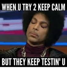 Stay Calm Meme - when u try 2 keep calm but they keep testin u keep calm meme on