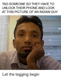 Indian Guy Meme - tag someone so they have to unlock their phone and look at this