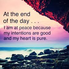 quote pure heart at the end of the day i am at peace because my intentions are
