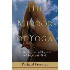 the mirror of yoga awakening the intelligence of body and mind by
