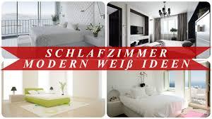 Dekoration Schlafzimmer Modern Schlafzimmer Modern Weiß Ideen Youtube
