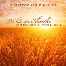 we give thanks 15 thanksgiving hymns on piano by christopher phillips