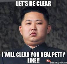 Clear Meme - let s be clear i will clear you real petty like meme kim