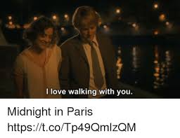 From Paris With Love Meme - i love walking with you midnight in paris httpstcotp49qmlzqm