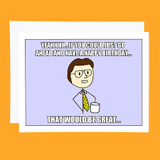 Husband Birthday Meme - funny birthday card office space meme card that would be