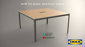 Ikea Meeting Table How To Make Bekant Meeting Table In 3ds Max Corona Render Youtube
