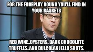 Dark Chocolate Meme - for the foreplay round you ll find in your baskets red wine