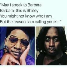 This Is Meme - may i speak to barbara barbara this is shirley you might not know