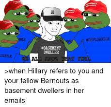 Basement Dweller Meme - orable again america feel bern deplorable basement dweller we