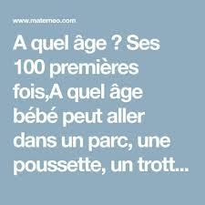 si ge auto b b quel age a quel âge ses 100 premières fois a quel âge bébé peut aller dans