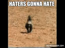 Meme Honey Badger - haters gonna hate honey badger know your meme