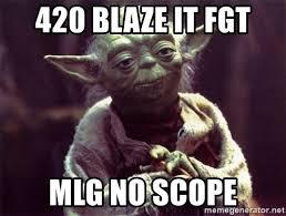420 Blaze It Fgt Meme - 420 blaze it fgt mlg no scope yoda meme generator
