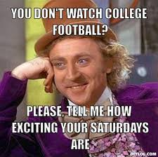 Funny College Football Memes - 10 reasons you shouldn t be sad college football is almost over
