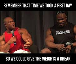Gym Rest Day Meme - remember that time we took a rest day so we could give the weights a