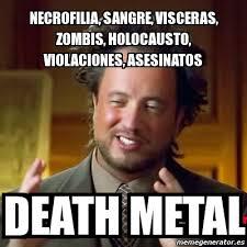 Death Metal Meme - meme ancient aliens necrofilia sangre visceras zombis