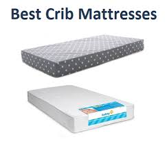 Mattress For A Crib Top 10 Best Crib Mattresses In 2018 Complete Guide
