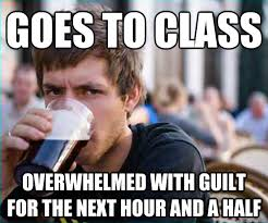 Overwhelmed Memes - goes to class overwhelmed with guilt for the next hour and a half