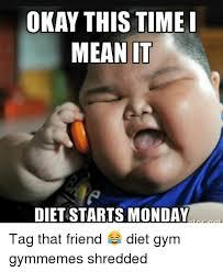 Shredding Meme - okay this time i mean it diet starts monday tag that friend diet