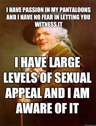 Sex Appeal Meme - i have passion in my pantaloons and i have no fear in letting you