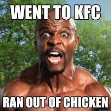 Memes Kfc - went to kfc ran out of chicken black guy issues quickmeme