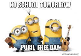 No School Tomorrow Meme - no school tomorrow pupil free day minions make a meme