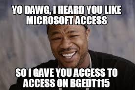 Meme Generator Yo Dawg - meme creator yo dawg i heard you like microsoft access so i gave