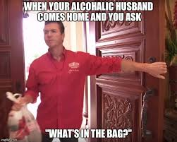 Make A Custom Meme - papa john s when your alcoholic husband comes home and you ask
